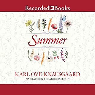 Summer                   By:                                                                                                                                 Karl Ove Knausgaard,                                                                                        Ingvild Burkey - translator                               Narrated by:                                                                                                                                 Edoardo Ballerini                      Length: 9 hrs and 36 mins     6 ratings     Overall 4.3
