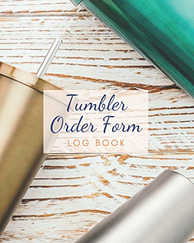 Tumbler Order Form Log Book: Form design idea custom journal /Tumbler custom Order Form Log book notebook will help you keep track of all of your orders Size 8x10