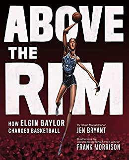 Above the Rim: How Elgin Baylor Changed Basketball - Kindle ...
