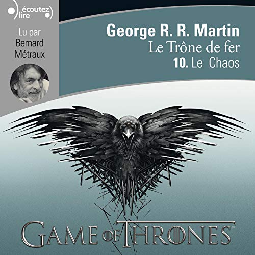 Le chaos     Le Trône de fer 10              Written by:                                                                                                                                 George R. R. Martin                               Narrated by:                                                                                                                                 Bernard Métraux                      Length: 14 hrs and 23 mins     7 ratings     Overall 4.7