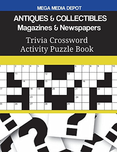Compare Textbook Prices for ANTIQUES & COLLECTIBLES Magazines & Newspapers Trivia Crossword Activity Puzzle Book  ISBN 9781721696727 by Depot, Mega Media