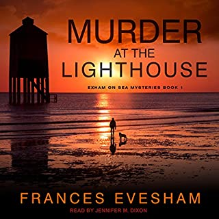 Murder at the Lighthouse     Exham on Sea Mysteries, Book 1              By:                                                                                                                                 Frances Evesham                               Narrated by:                                                                                                                                 Jennifer M. Dixon                      Length: 4 hrs and 6 mins     4 ratings     Overall 4.5