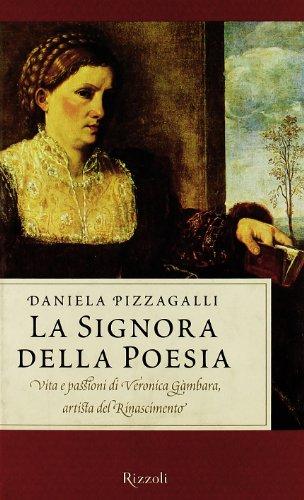 La signora della poesia. Vita e passioni di Veronica Gambara, artista del Rinascimento
