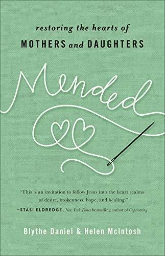 Mended: Restoring the Hearts of Mothers and Daughters