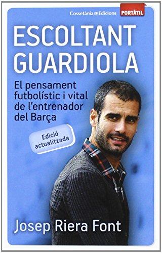 Escoltant Guardiola (Portàtil): El pensament futbolístic i vital de l'entrenador del Barça (Edició actualitzada) de Josep Riera Font (3 oct 2011) Tapa blanda