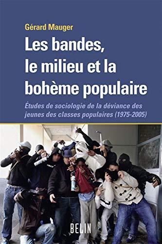 Les bandes, le milieu et la bohème populaire : Etudes de sociologie de la déviance des jeunes des classes populaires (1975-2005)