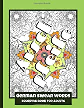 German Swear Words - Coloring Book for Adults: Real German Swearing Words | Patterns With Mandala Sweary Designs | Color your Anger away | Creative Coloring For Relaxation, Fun and Stress Relieve