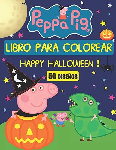 Peppa Pig Libro Para Colorear, HAPPY HALLOWEEN ! (50 DISEÑOS): Halloween Libro para Colorear para niños de 2 a 6 años. Libro Divertido para niño.