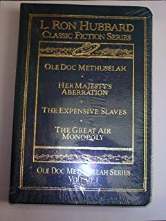 Ole Doc Methuselah Series Volume 1 (Ole Doc Methuselah, Her Majesty's Aberration, The Expensive Slaves, The Great Air Monopoly) (L. Ron Hubbard Classic Fiction Series, Ole Doc Methuselah Series Volume 1)