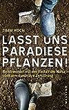 Lasst uns Paradiese pflanzen!: Reich werden mit der Vielfalt der Natur - statt arm durch ihre Zerstörung