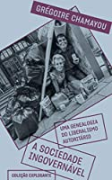 A Sociedade Ingovernavel - Uma genealogia do liberalismo autoritario (Em Portugues do Brasil)