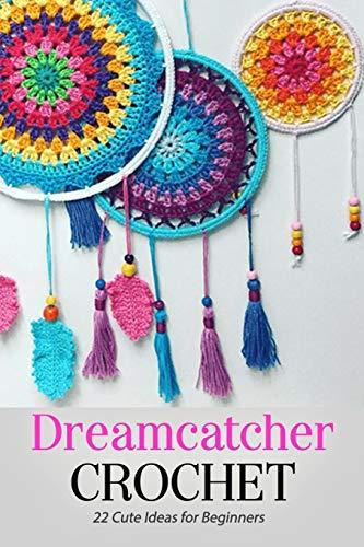 Dreamcatcher Crochet: 22 Cute Ideas for Beginners: Gift Ideas for Holiday