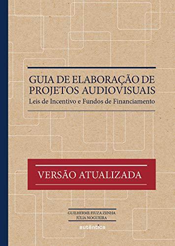 Guia de elaboração de projetos audiovisuais: Leis de Incentivo e Fundos de Financiamento