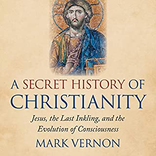 A Secret History of Christianity: Jesus, the Last Inkling, and the Evolution of Consciousness cover art