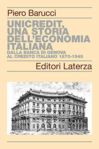 UniCredit, una storia dell'economia italiana. Dalla Banca di Genova al Credito Italiano 1870-1945