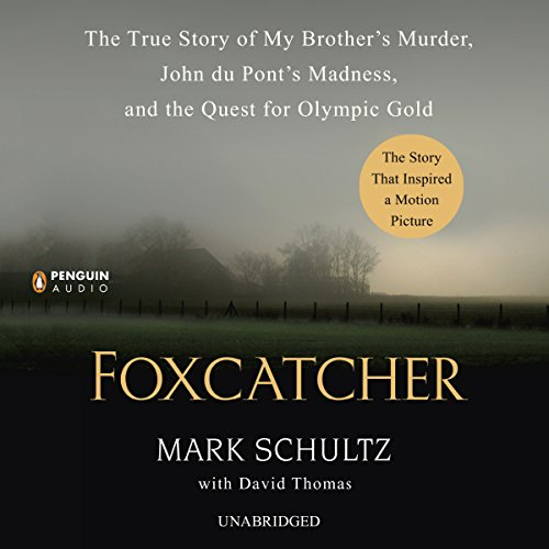 Foxcatcher     The True Story of My Brother's Murder, John du Pont's Madness, and the Quest for Olympic Gold              By:                                                                                                                                 Mark Schultz,                                                                                        David Thomas                               Narrated by:                                                                                                                                 Stephen Mendel                      Length: 7 hrs and 31 mins     180 ratings     Overall 3.7