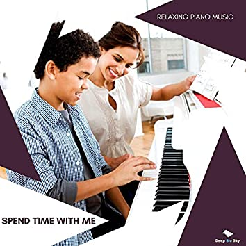 Spend Time With Me - Relaxing Piano Music