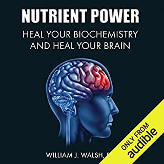 Nutrient Power     Heal Your Biochemistry and Heal Your Brain              By:                                                                                                                                 William J. Walsh                               Narrated by:                                                                                                                                 Richard Allen                      Length: 7 hrs and 22 mins     17 ratings     Overall 4.2