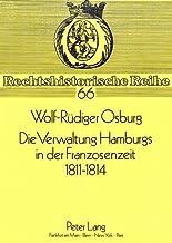 Die Verwaltung Hamburgs in der Franzosenzeit 1811 - 1814 (Rechtshistorische Reihe) (German Edition)