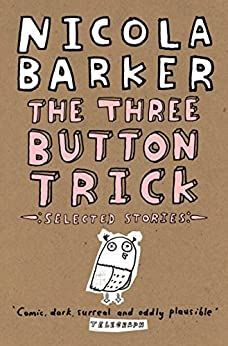 The Three Button Trick: Selected stories by [Nicola Barker]