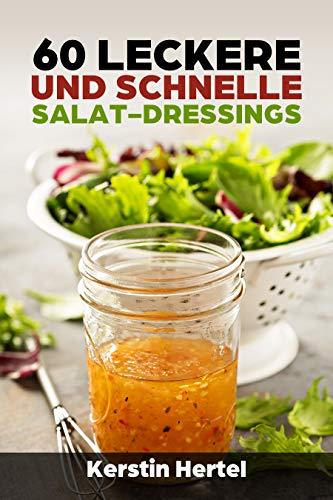 60 leckere und schnelle Salat Dressings