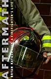 Aftermath: A Firefighter's Life (English Edition)...