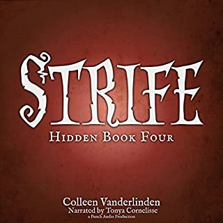 Strife     Hidden, Book Four              By:                                                                                                                                 Colleen Vanderlinden                               Narrated by:                                                                                                                                 Tonya Cornelisse                      Length: 10 hrs and 5 mins     22 ratings     Overall 4.4