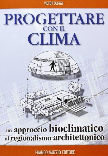 Progettare con il clima. Un approccio bioclimatico al regionalismo architettonico