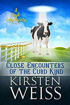 Close Encounters of the Curd Kind: A Doyle Cozy Mystery (A Wits' End Cozy Mystery Book 3) by [Kirsten Weiss]