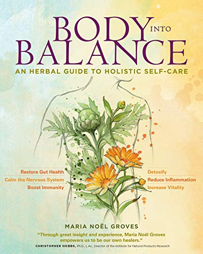 Compare Textbook Prices for Body into Balance: An Herbal Guide to Holistic Self-Care  ISBN 9781612125350 by Groves, Maria Noel