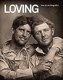 loving. una storia fotografica. ediz. illustrata