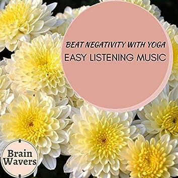 Beat Negativity With Yoga - Easy Listening Music