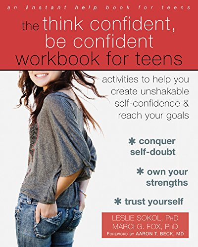 The Think Confident, Be Confident Workbook for Teens: Activities to Help You Create Unshakable Self-