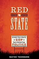 Red State: An Insider's Story of How the Gop Came to Dominate Texas Politics (Jack and Doris Smothers Series in Texas History, Life, and Culture)