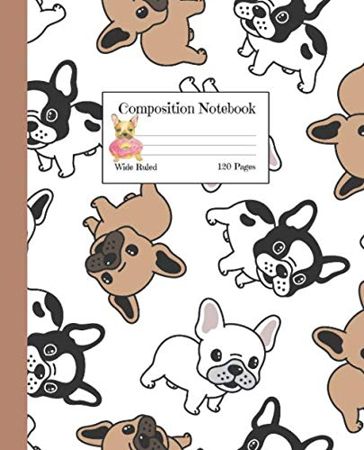 Composition Notebook Wide Ruled 120 Pages: Cute French Bulldog Puppies. Dogs Lined Notebook - Keep your Notes Organized. Writing and Journaling School ... Gift for Boys, Girls, Teachers and Adults.