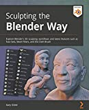 Sculpting the Blender Way: Explore Blender's 3D sculpting workflows and latest features such as Face Sets, Mesh Filters, and the Cloth Brush (English Edition)