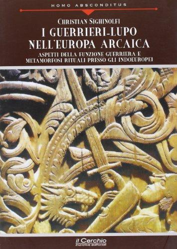 I guerrieri-lupo nell'Europa arcaica. Aspetti della funzione guerriera e metamorfosi rituali presso gli indoeuropei