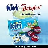 Kiri et Mini Babybel - les meilleures recettes (Les Mini Larousse - Cuisine)