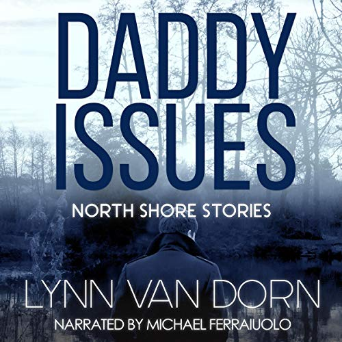 Daddy Issues Audiobook By Lynn Van Dorn cover art