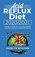 Acid Reflux Diet 2020\2021: An Easy-to-Follow Plan for Losing Weight. Treatment and Cure of GERD and Gastritis