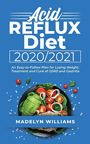Acid Reflux Diet 2020'1: An Easy-to-Follow Plan for Losing Weight. Treatment and Cure of GERD and Gastritis