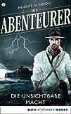 Die Abenteurer - Folge 03: Die unsichtbare Macht (Auf den Spuren der Vergangenheit 3)