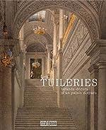 Les Tuileries. Grand décors d'un palais disparu