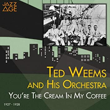 You're the Cream in My Coffee (1927 - 1928)