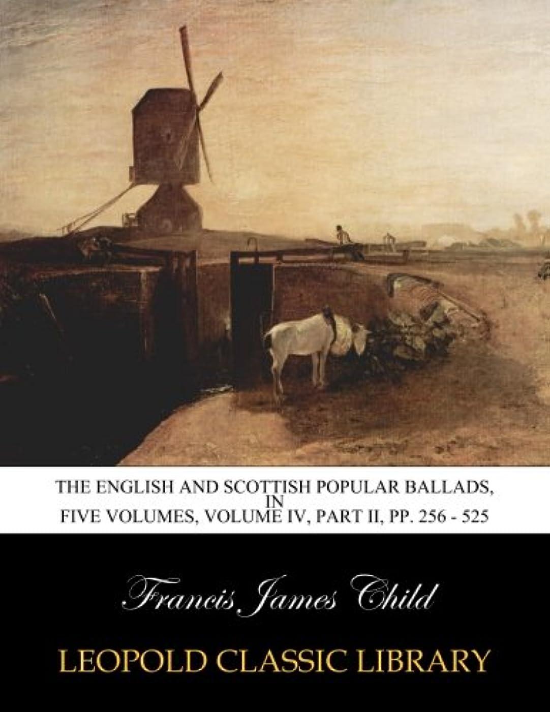 深さ見積り腐ったThe English and Scottish popular ballads, In five Volumes, Volume IV, Part II, pp. 256 - 525