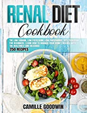 Renal Diet Cookbook: The Low Sodium, Low Potassium, Low Phosphorus 2021 Book for Beginners. Learn How to Manage your Kidney Disease with the Healthiest and Delicious 250 Recipes