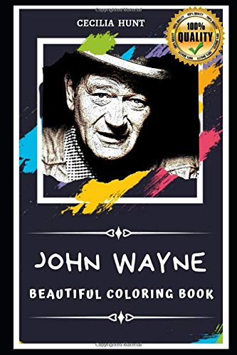 John Wayne Beautiful Coloring Book: Stress Relieving Adult Coloring Book for All Ages