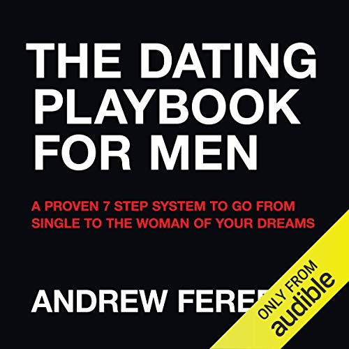 The Dating Playbook For Men: A Proven 7 Step System To Go From Single To The Woman Of Your Dreams audiobook cover art