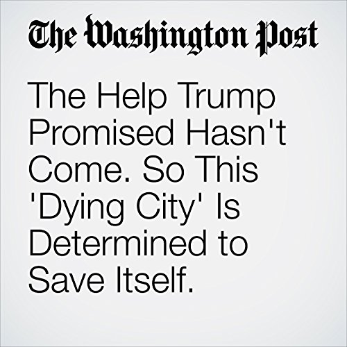 The Help Trump Promised Hasn't Come. So This 'Dying City' Is Determined to Save Itself. copertina