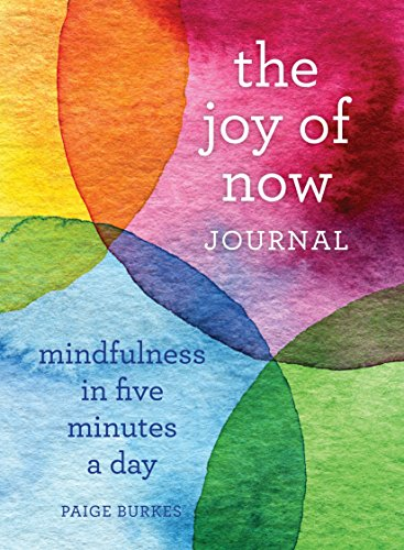 The Joy of Now Journal: Mindfulness in Five Minutes a Day